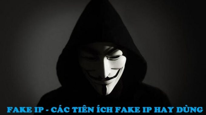 fake ip - Fake ip online một cách nhanh chóng